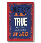 Christianity Stands True: A Common Sense Look At The Evidence