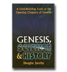 Genesis, Science & History: A Faith-Building Look At The Opening Chapters Of G