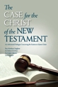 Case for the Christ of the New Testament, The