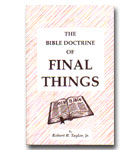 Bible Doctrine Of Final Things, The
