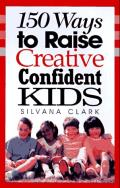150 Ways To Raise Creative, Confident Kids
