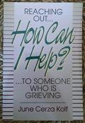 How Can I Help?: Reaching Out To Someone Who Is Grieving