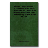 Church Ushers Manual - A Handbook For Church Ushers And All Others Who Would Prd