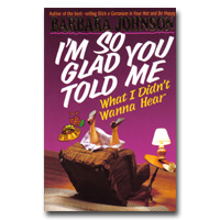 I'm So Glad You Told Me What I Didn't Wanna Hear BARBARA JOHNSON-