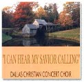 Dallas Christian - I Can Hear My Savior Calling - CD