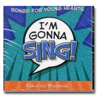 I'm Gonna Sing - Songs For Young Hearts - Kids Of The Woodlands - CD
