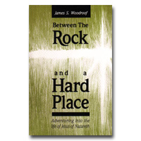 Between The Rock And A Hard Place - Adventuring Into The Life Of Jesus Of Nazareth