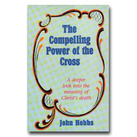Compelling Power Of The Cross A Deeper Look Into The Meaning Of Christ's Death