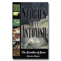 Stories That Astonish, the Parables of Jesus