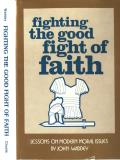 Fighting The Good Fight Of Faith Lessons On Modern Moral Issues