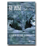 Be Wise God's Way, A Study Of Proverbs And Ecclesiastes
