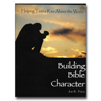 Building Bible Character - Helping Teens Rise Above The World
