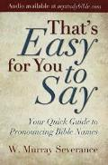 That's Easy For You to Say: A Guide To Pronouncing Bible Names